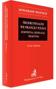 Środki penalne we Francji i Polsce. Doktryna, legislacja, praktyka.