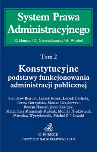Konstytucyjne podstawy funkcjonowania administracji publicznej. System Prawa Administracyjnego. Tom 2