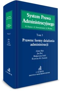 Prawne formy działania administracji. System Prawa Administracyjnego. Tom 5