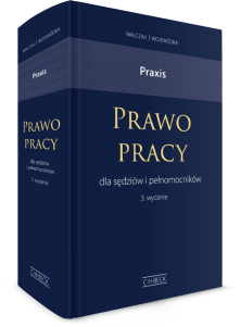 Praxis. Prawo pracy dla sędziów i pełnomocników. Wzory pism. Przykłady i wskazówki praktyczne, orzecznictwo