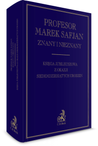 Profesor Marek Safjan znany i nieznany. Księga jubileuszowa z okazji siedemdziesiątych urodzin