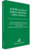 Kodeks cywilny. Księga I. Część ogólna. Projekt Komisji Kodyfikacyjnej Prawa Cywilnego przyjęty w 2015 r. z objaśnieniami opracowanymi przez członków zespołu problemowego KKPC