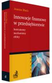 Innowacje finansowe w przedsiębiorstwie. Instrumenty, mechanizmy, efekty
