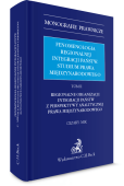 Fenomenologia regionalnej integracji państw. Studium prawa międzynarodowego. Tom II. Regionalne organizacje integracji państw z perspektywy analitycznej prawa międzynarodowego