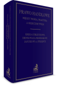 Prawo handlowe. Między teorią, praktyką a orzecznictwem. Księga jubileuszowa dedykowana profesorowi Januszowi A. Strzępce