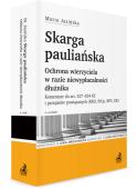 Skarga pauliańska. Ochrona wierzyciela w razie niewypłacalności dłużnika. Komentarz do art. 527–534 KC i przepisów powiązanych (KRO, PrUpad, KPC, KK)