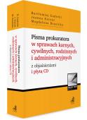 Pisma prokuratora w sprawach karnych, cywilnych, rodzinnych i administracyjnych z objaśnieniami i płytą CD