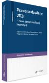 Prawo budowlane 2021 - nowe zasady realizacji inwestycji