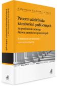 Proces udzielania zamówień publicznych na podstawie nowego Prawa zamówień publicznych. Komentarz praktyczny z orzecznictwem