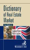 Dictionary of Real Estate Market. English-Polish, Polish-English. Słownik rynku nieruchomości. Angielsko-polski, polsko-angielski
