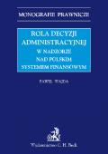 Rola decyzji administracyjnej w nadzorze nad polskim systemem finansowym