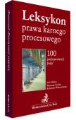 Leksykon prawa karnego procesowego. 100 podstawowych pojęć