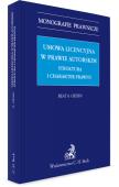 Umowa licencyjna w prawie autorskim. Struktura i charakter prawny