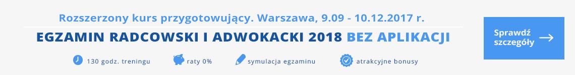 Kurs rozszerzony przygotowujący do egzaminu radcowskiego i adwokackiego 2018 bez aplikacji