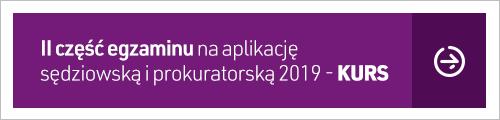 Warsztaty przygotowujące do II części egzaminów na aplikację sędziowską i prokuratorską w 2019